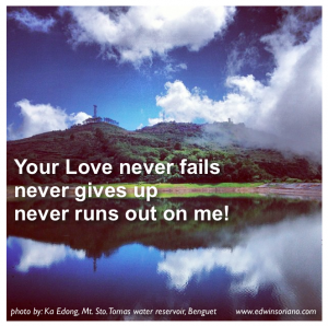 Your Love never fails, never gives up, never runs out on me
