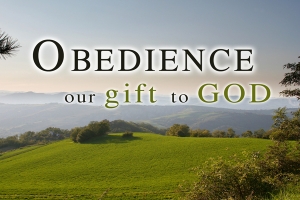 Obedience - our gift to God